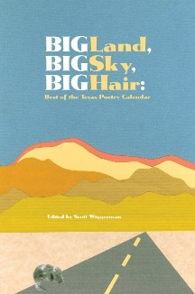Big Land, Big Sky, Big Hair: Best of the Texas Poetry Calendar