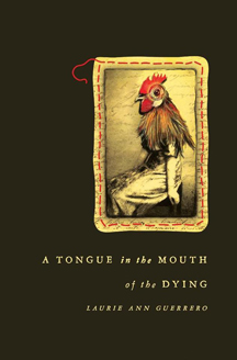 Cover image, Laurie Ann Guerrero's poetry collection A Tongue in the Mouth of the Dying
